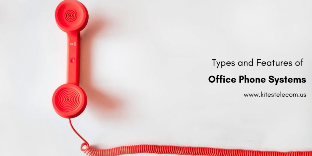 Types and Features of Office Phone Systems